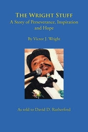 The Wright Stuff - A Story of Perseverance, Inspiration and Hope ebook by Victor J. Wright