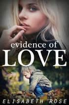 Evidence Of Love ebook by Elisabeth Rose