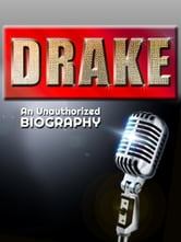 Drake: An Unauthorized Biography ebook by Belmont and Belcourt Biographies