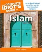 The Complete Idiot's Guide to Islam, 3rd Edition - An In-Depth Look at One of the World's Most Important Religions ebook by Yahiya Emerick
