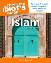 The Complete Idiot's Guide to Islam, 3rd Edition ebook by Yahiya Emerick