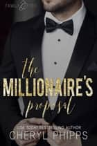 The Millionaire's Proposal - Family Ties ebook by Cheryl Phipps