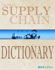 Supply Chain Dictionary - 8000 Researched Definitions for Industry Best-Practice ebook by SCHUB International