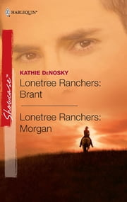 Lonetree Ranchers: Brant & Lonetree Ranchers: Morgan ebook by Kathie DeNosky