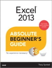 Excel 2013 Absolute Beginner's Guide ebook by Tracy Syrstad