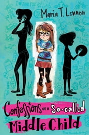 Confessions of a So-called Middle Child ebook by Maria T. Lennon
