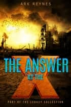 The Answer at the X ebook by Ark Reynes