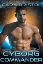 Cyborg Commander ebook by Cara Bristol