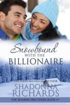 Snowbound with the Billionaire ebook by Shadonna Richards