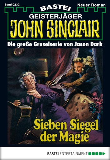 John Sinclair - Folge 0232 - Sieben Siegel der Magie (1. Teil) ebook by Jason Dark