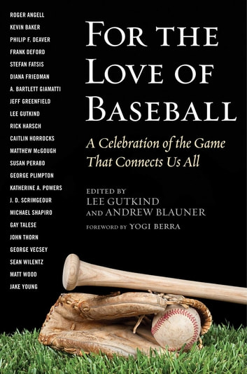 For the Love of Baseball - A Celebration of the Game That Connects Us All ebook by