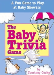 The Baby Trivia Game - A Fun Game to Play at Baby Showers ebook by Courtney Cooke