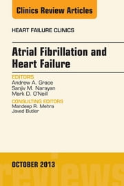 Atrial Fibrillation and Heart Failure, An Issue of Heart Failure Clinics, ebook by Andrew A. Grace,Sanjiv M. Narayan,Mark D. O'Neill