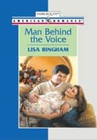 MAN BEHIND THE VOICE ebook by Lisa Bingham