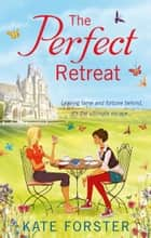 The Perfect Retreat ebook by Kate Forster