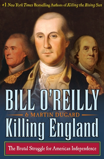 Killing England - The Brutal Struggle for American Independence ebook by Bill O'Reilly,Martin Dugard
