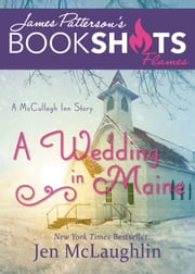 A Wedding in Maine - A McCullagh Inn Story ebook by Jen McLaughlin,James Patterson