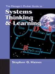 The Manager's Pocket Guide to Systems Thinking and Learning ebook by Haines, Stephen G.