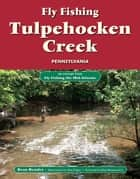 Fly Fishing Tulpehocken Creek, Pennsylvania ebook by Beau Beasley,Alan Folger