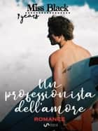 Un professionista dell'amore - (7 years special) eBook by Miss Black
