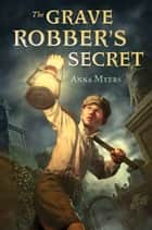The Grave Robber's Secret ebook by Anna Myers