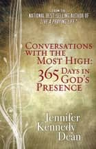 Conversations with the Most High - 365 Days in God's Presence ebook by Jennifer Kennedy Dean