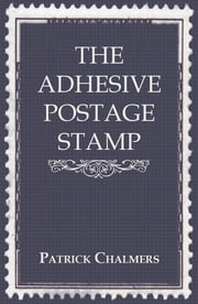 The Adhesive Postage Stamp ebook by Patrick Chalmers