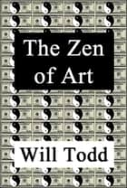 The Zen Of Art ebook by Will Todd