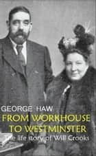 From Workhouse to Westminster ebook by George Haw