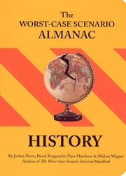The Worst-Case Scenario Almanac: History ebook by David Borgenicht,Joshua Piven,Piers Marchant,Melissa Wagner,Brenda Brown