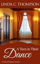 A Turn in Their Dance - A Pride and Prejudice Variation ebook by Linda C. Thompson
