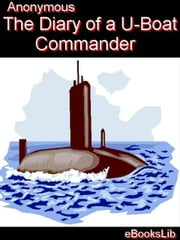 The Diary of a U-boat Commander ebook by eBooksLib