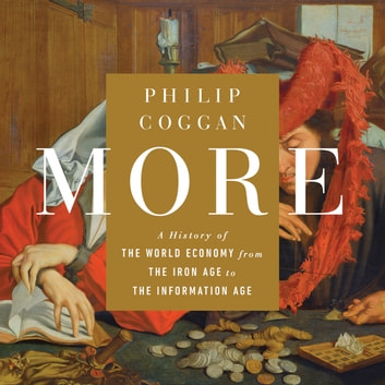 More - A History of the World Economy from the Iron Age to the Information Age audiobook by Philip Coggan