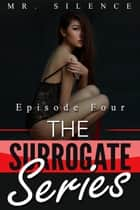 The Surrogate: Episode 4 ebook by Mr. Silence