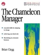 The Chameleon Manager ebook by Brian Clegg