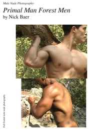 Male Nude Photography- Primal Man Forest Men ebook by Nick Baer