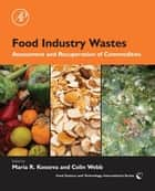 Food Industry Wastes ebook by Maria Kosseva,Colin Webb