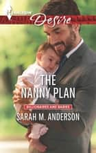 The Nanny Plan - A Billionaire Boss Workplace Romance ebook by Sarah M. Anderson