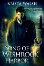 Song of Wishrock Harbor - The Invisible Entente, #2 ebook by Krista Walsh
