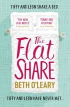 The Flatshare - The ultimate feel-good summer read for 2019 ebook by Beth O'Leary