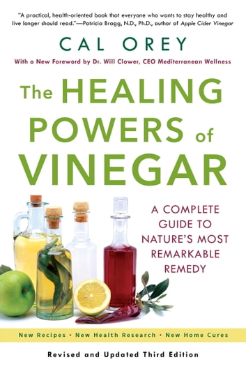 The Healing Powers Of Vinegar - A Complete Guide to Nature's Most Remarkable Remedy ebook by Cal Orey