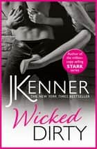 Wicked Dirty - A spellbindingly passionate love story ebook by J. Kenner