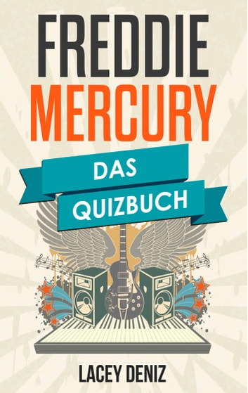 Freddie Mercury - Das Quizbuch von London über Queen bis We Will Rock You ebook by Lacey Deniz