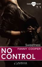 No control Sweetness - tome 1 ebook by Fanny Cooper