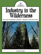 Industry in the Wilderness - The People, the Buildings, the Machines — Heritage in Northwestern Ontario ebook by Joan Magee