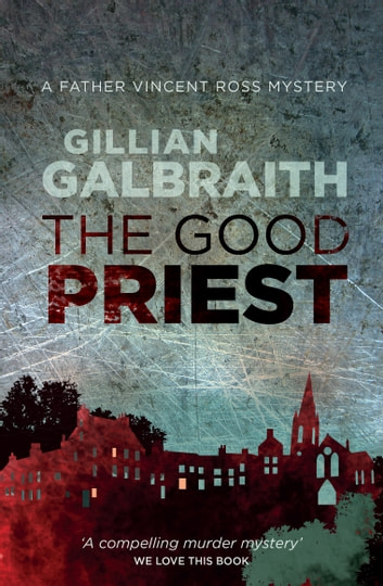 The Good Priest - A Father Vincent Ross Mystery: Book 1 ebook by Gillian Galbraith