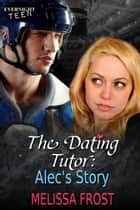 The Dating Tutor: Alec's Story ebook by Melissa Frost