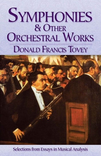 Symphonies and Other Orchestral Works - Selections from Essays in Musical Analysis ebook by Donald  Francis Tovey