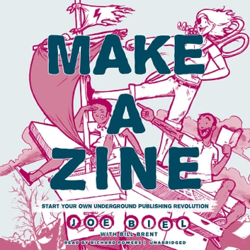 Make a Zine!, 20th Anniversary Edition - Start Your Own Underground Publishing Revolution audiobook by Joe Biel,Bill Brent