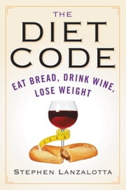 The Diet Code - Revolutionary Weight Loss Secrets from Da Vinci and the Golden Ratio ebook by Stephen Lanzalotta